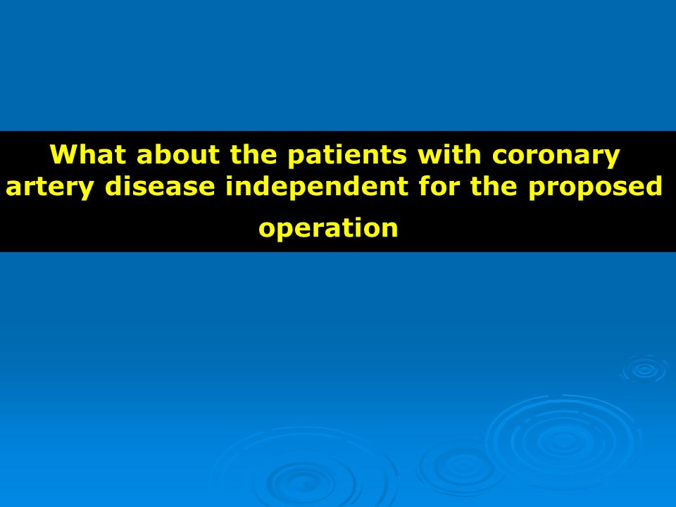 What about the patients with coronary artery disease independent for the proposed operation