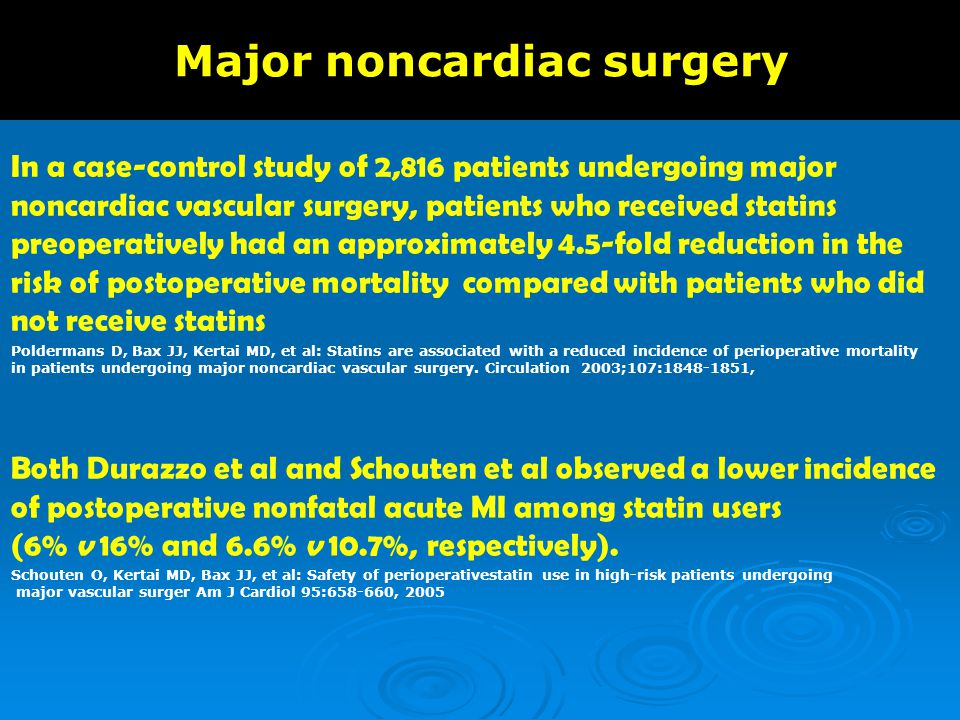 Major noncardiac surgery In a case-control study of 2,816 patients undergoing major noncardiac vascular surgery, patients who received statins preoper