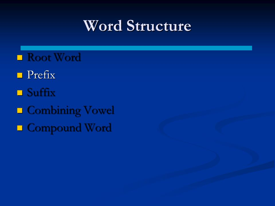 Word Structure Root Word Root Word Prefix Prefix Suffix Suffix Combining Vowel Combining Vowel Compound Word Compound Word