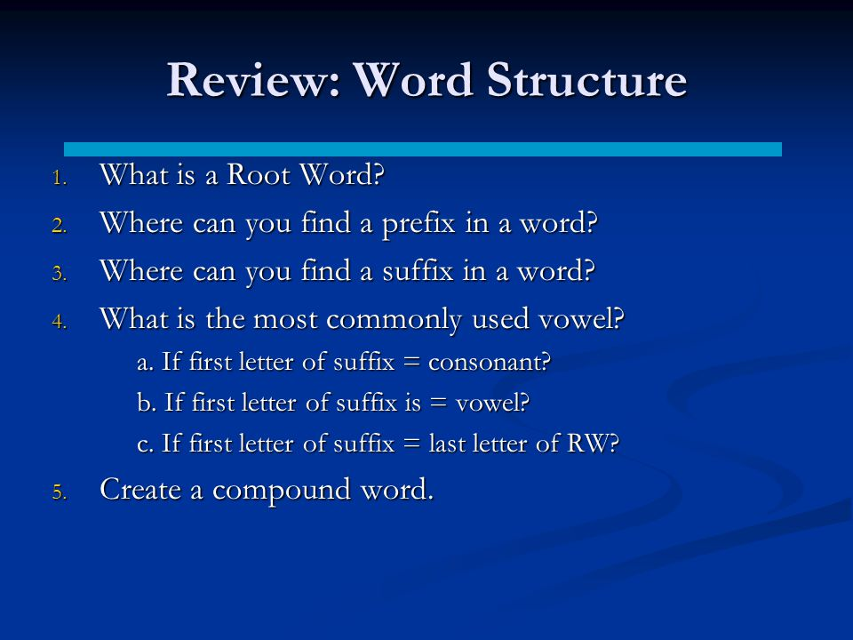 Review: Word Structure 1.What is a Root Word. 2. Where can you find a prefix in a word.