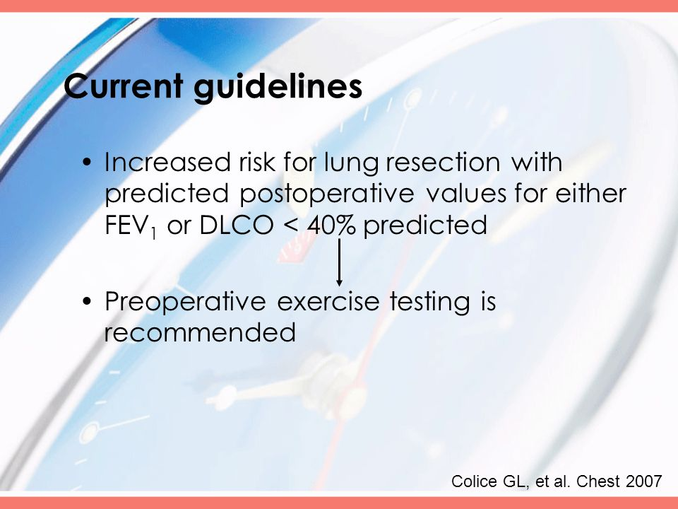 Current guidelines Increased risk for lung resection with predicted postoperative values for either FEV 1 or DLCO < 40% predicted Preoperative exercis