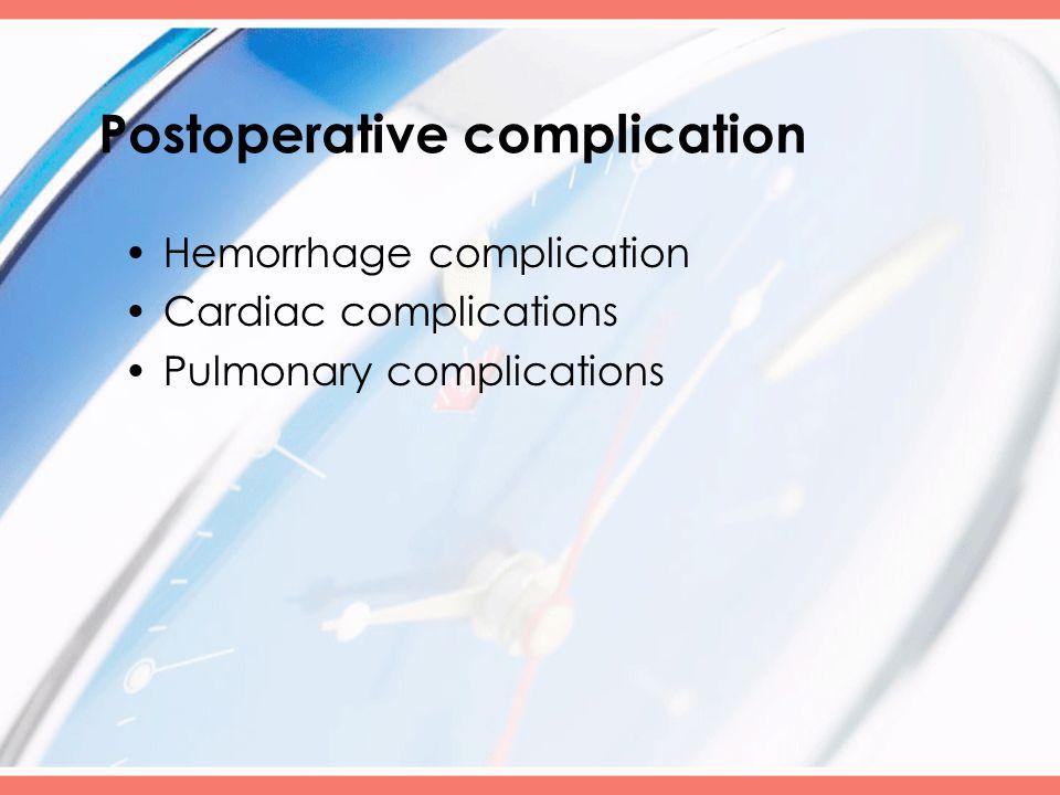 Postoperative complication Hemorrhage complication Cardiac complications Pulmonary complications