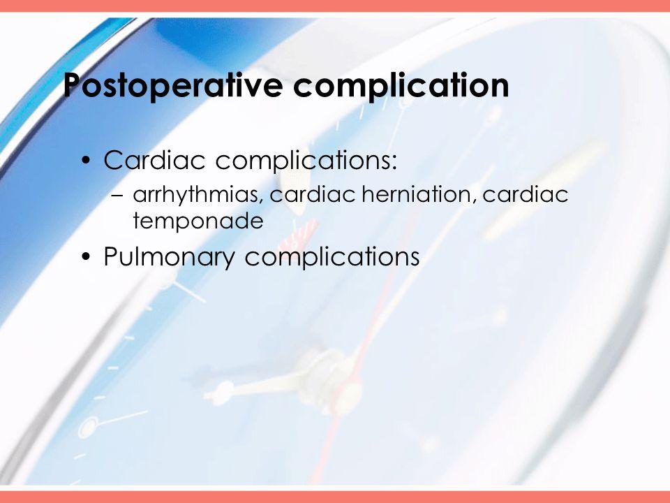 Postoperative complication Cardiac complications: –arrhythmias, cardiac herniation, cardiac temponade Pulmonary complications