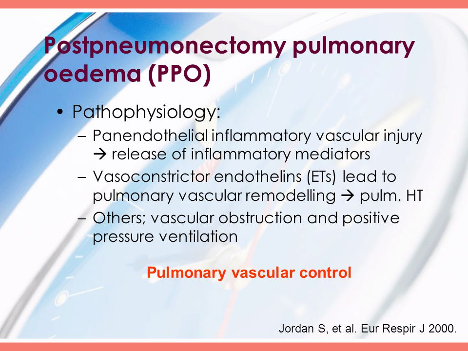 Postpneumonectomy pulmonary oedema (PPO) Pathophysiology: –Panendothelial inflammatory vascular injury  release of inflammatory mediators –Vasoconstrictor endothelins (ETs) lead to pulmonary vascular remodelling  pulm.