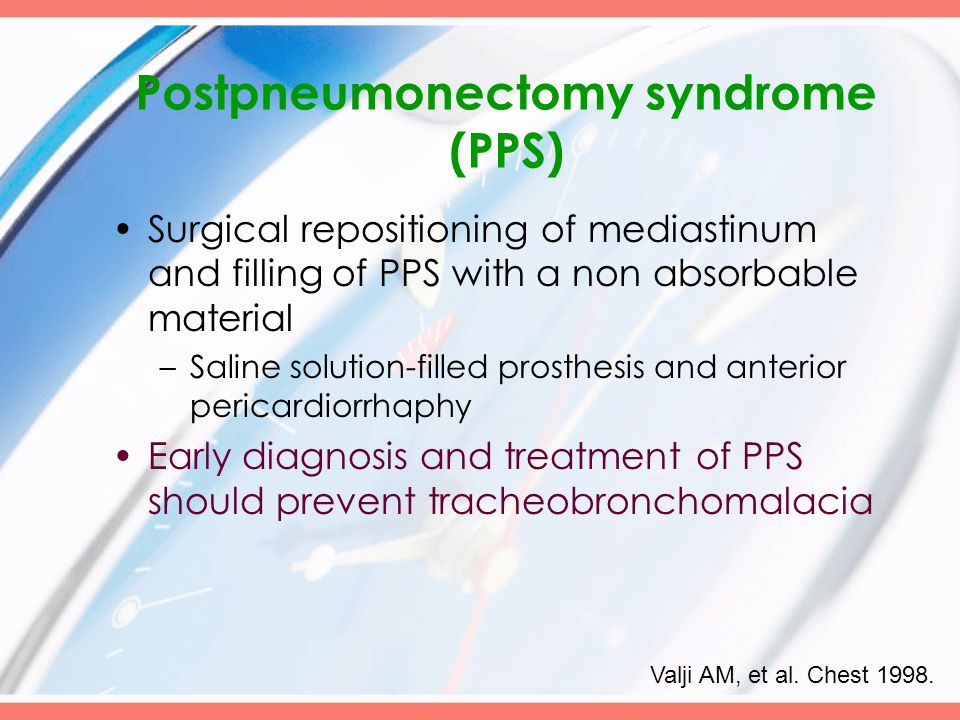 Postpneumonectomy syndrome (PPS) Surgical repositioning of mediastinum and filling of PPS with a non absorbable material –Saline solution-filled prost