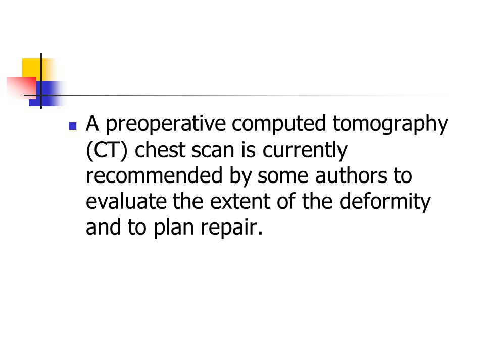 A preoperative computed tomography (CT) chest scan is currently recommended by some authors to evaluate the extent of the deformity and to plan repair.