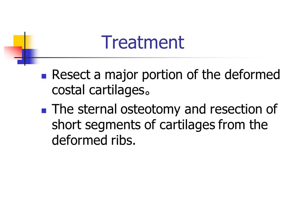 Treatment Resect a major portion of the deformed costal cartilages 。 The sternal osteotomy and resection of short segments of cartilages from the deformed ribs.