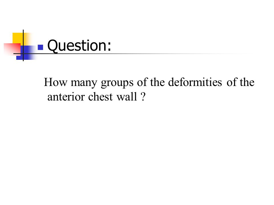 Question: How many groups of the deformities of the anterior chest wall