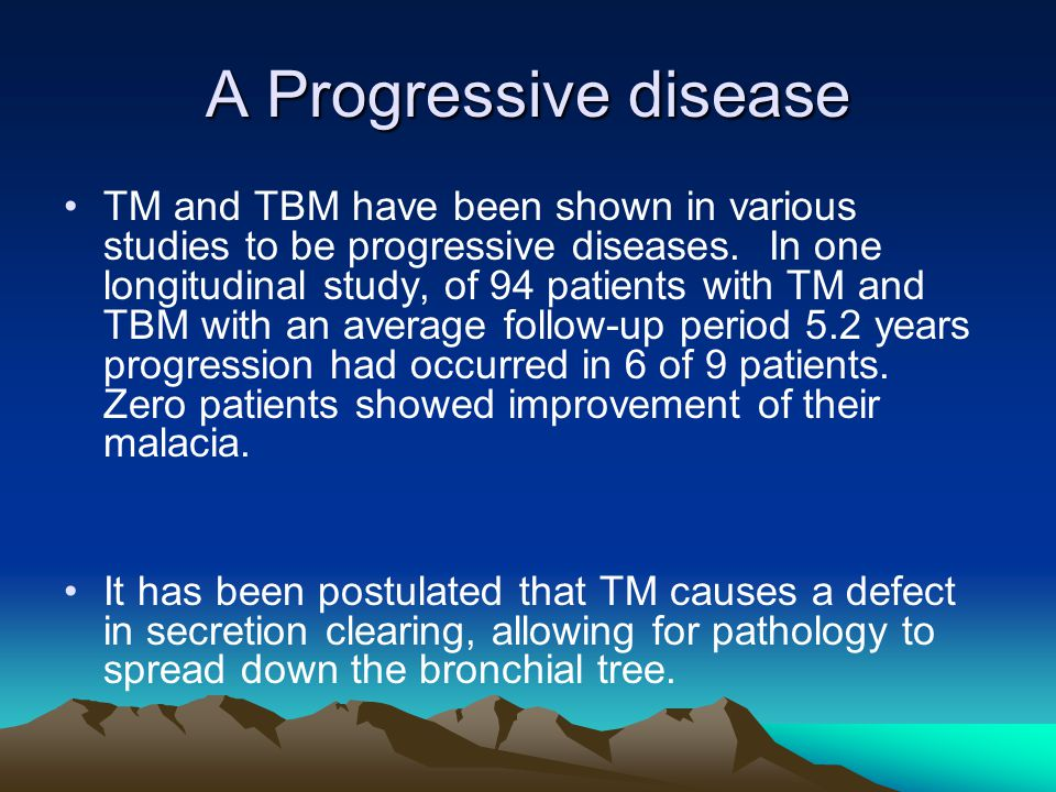 A Progressive disease TM and TBM have been shown in various studies to be progressive diseases. In one longitudinal study, of 94 patients with TM and