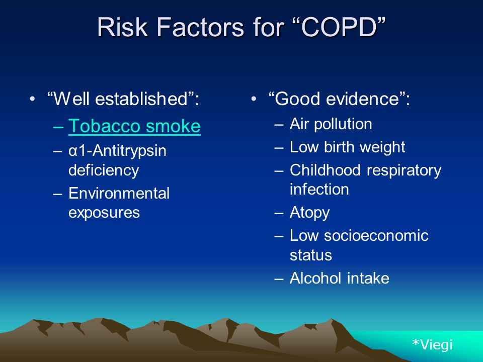 "Risk Factors for ""COPD"" ""Well established"": –Tobacco smoke –α1-Antitrypsin deficiency –Environmental exposures ""Good evidence"": –Air pollution –Low bi"
