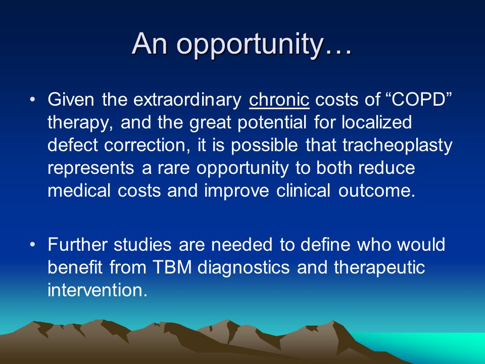 "An opportunity… Given the extraordinary chronic costs of ""COPD"" therapy, and the great potential for localized defect correction, it is possible that"