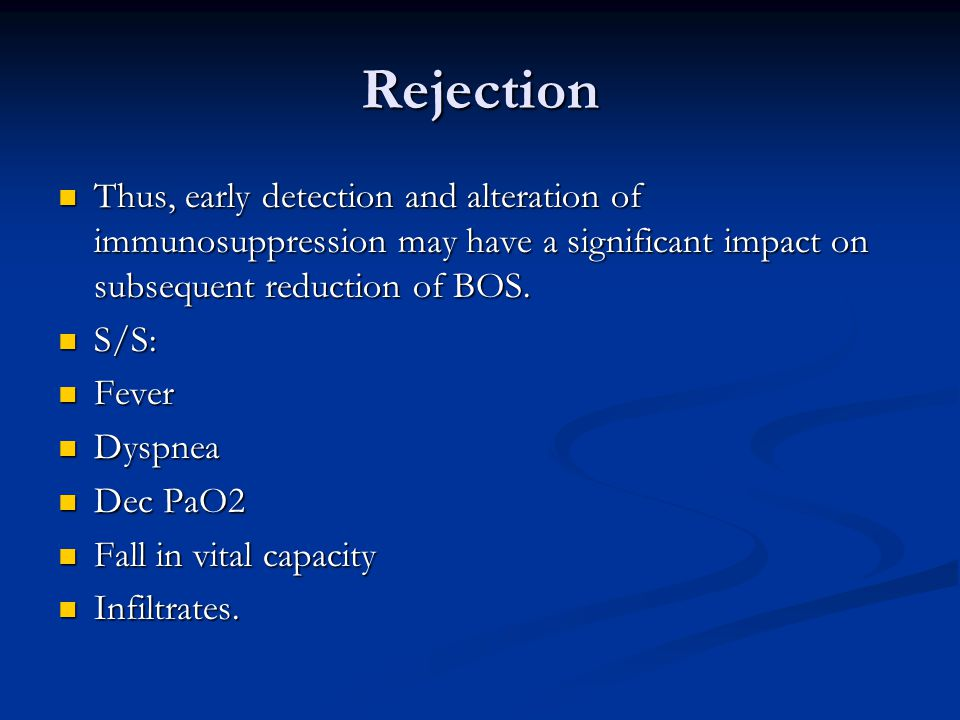 Rejection Thus, early detection and alteration of immunosuppression may have a significant impact on subsequent reduction of BOS.