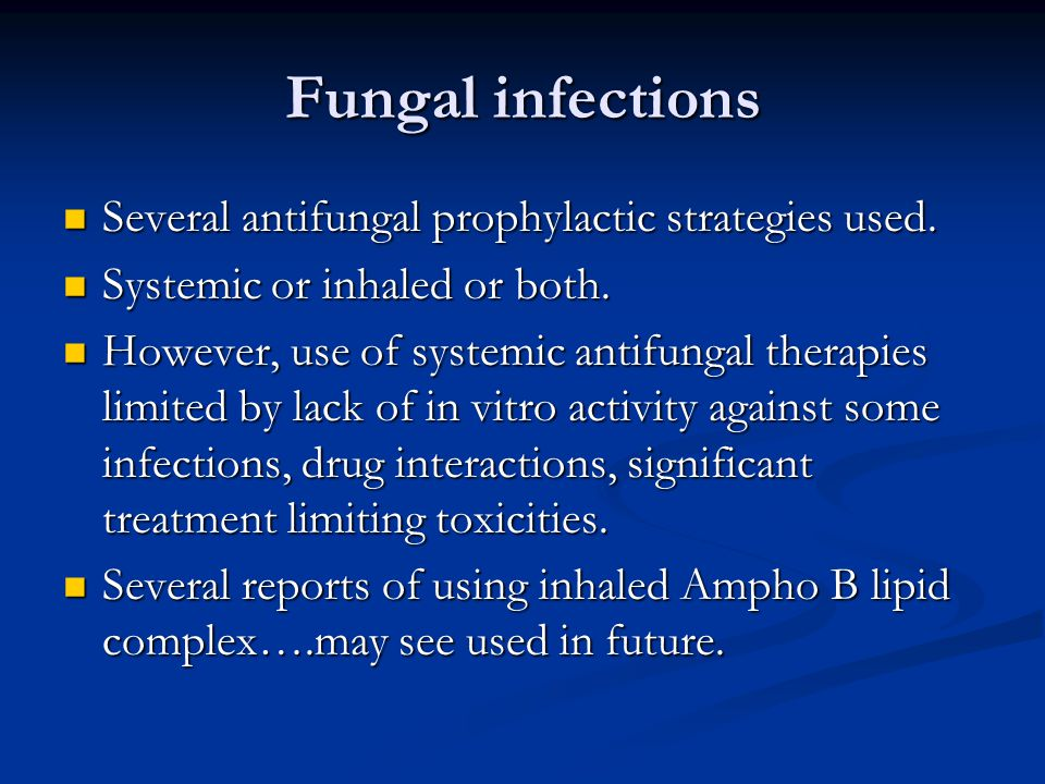 Fungal infections Several antifungal prophylactic strategies used.