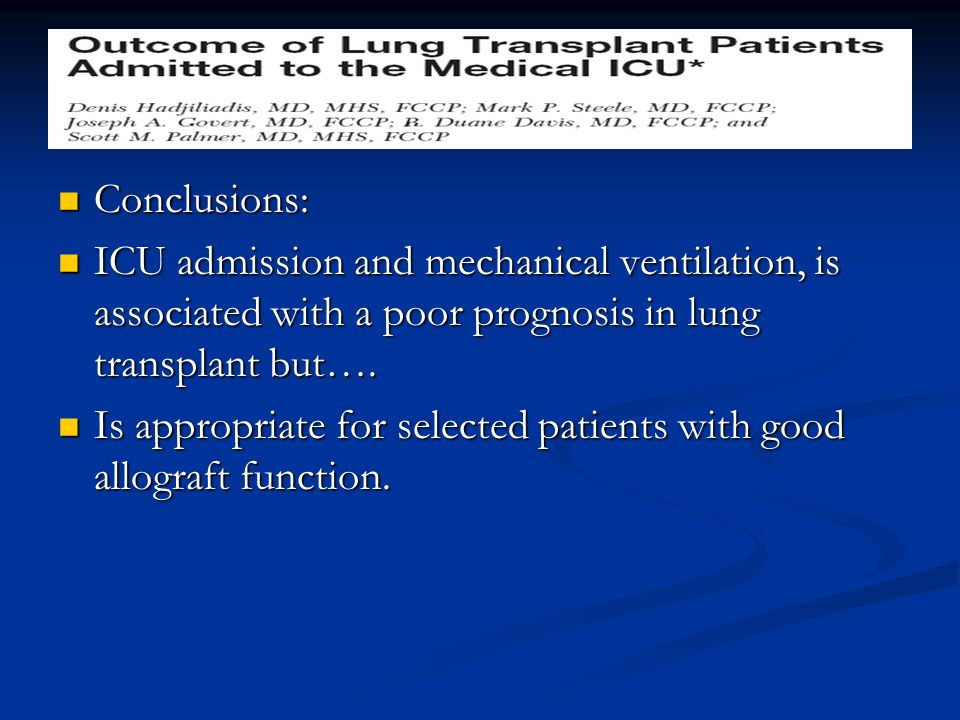 Conclusions: Conclusions: ICU admission and mechanical ventilation, is associated with a poor prognosis in lung transplant but….
