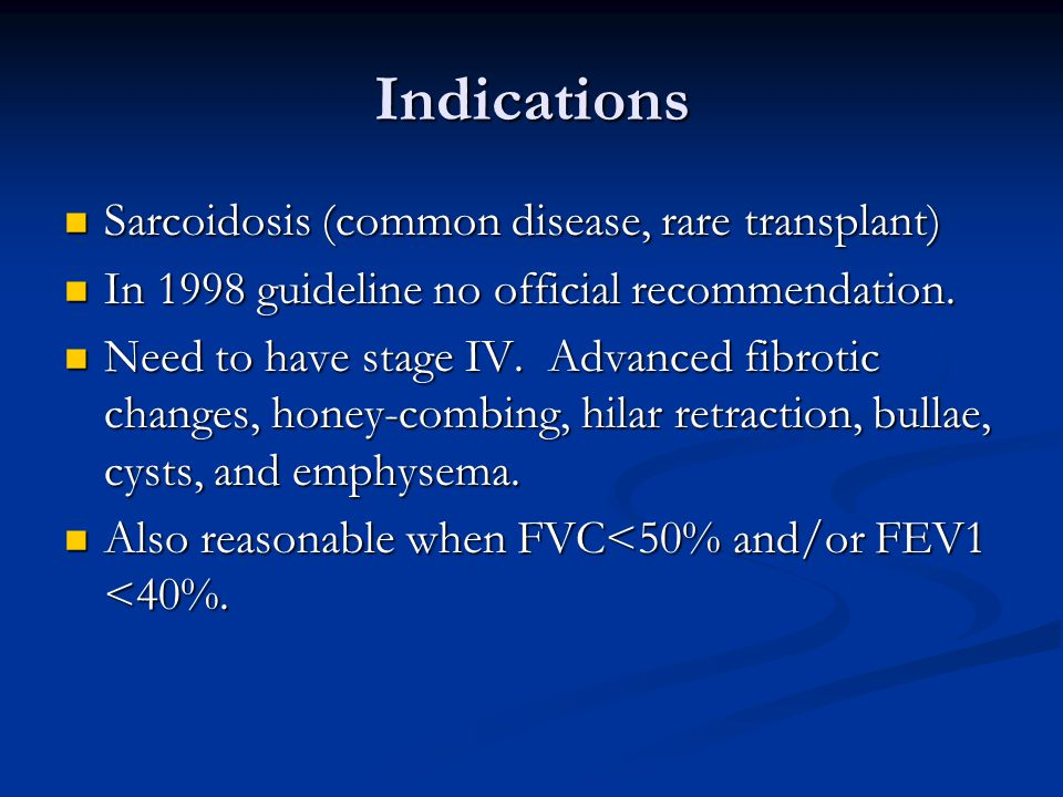Indications Sarcoidosis (common disease, rare transplant) Sarcoidosis (common disease, rare transplant) In 1998 guideline no official recommendation.
