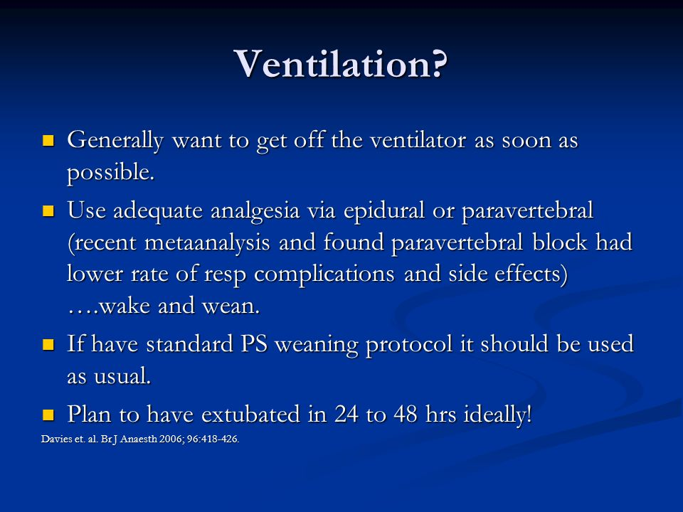 Ventilation. Generally want to get off the ventilator as soon as possible.