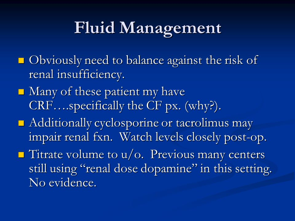 Fluid Management Obviously need to balance against the risk of renal insufficiency.