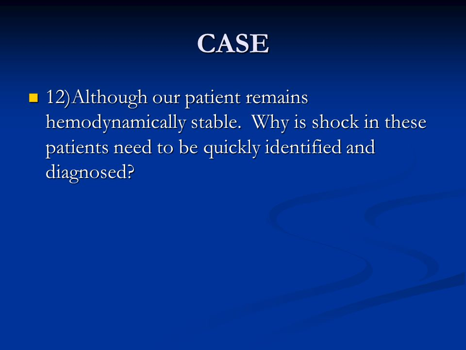 CASE 12)Although our patient remains hemodynamically stable.