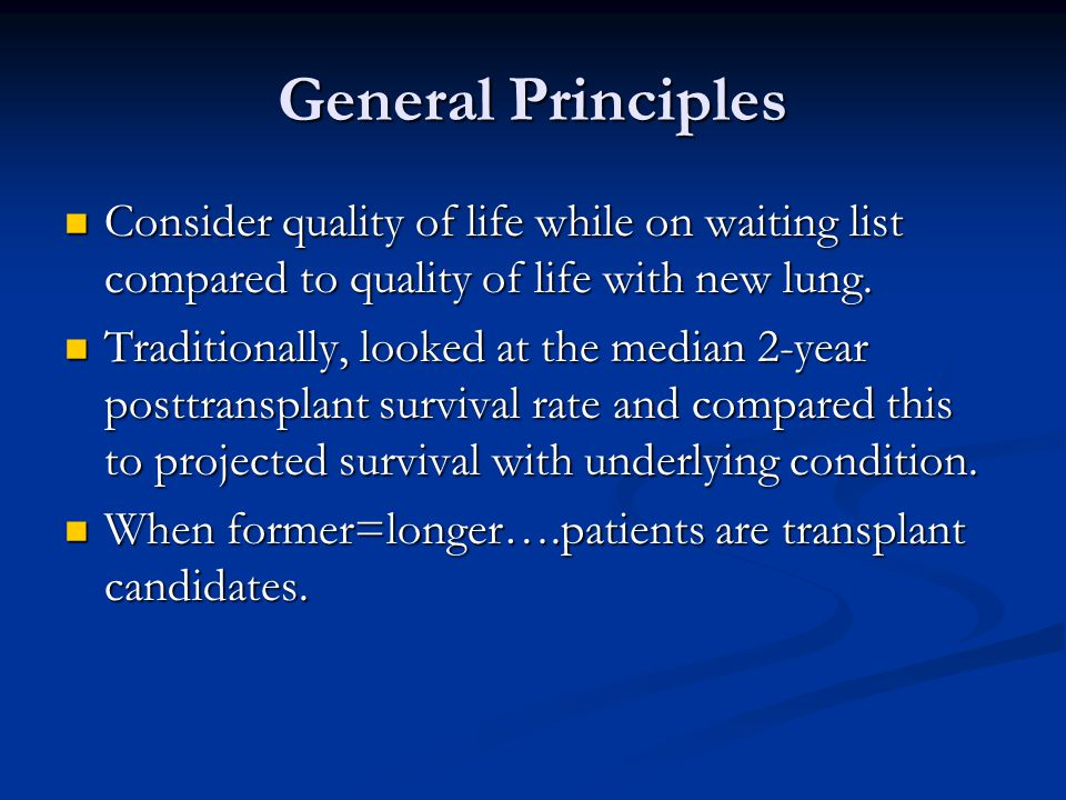 General Principles Consider quality of life while on waiting list compared to quality of life with new lung.