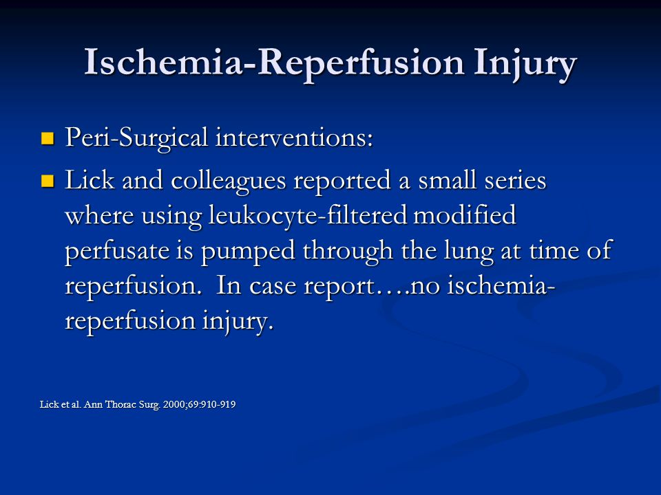 Ischemia-Reperfusion Injury Peri-Surgical interventions: Peri-Surgical interventions: Lick and colleagues reported a small series where using leukocyte-filtered modified perfusate is pumped through the lung at time of reperfusion.