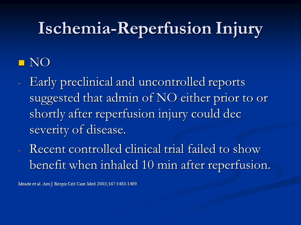 Ischemia-Reperfusion Injury NO NO - Early preclinical and uncontrolled reports suggested that admin of NO either prior to or shortly after reperfusion injury could dec severity of disease.
