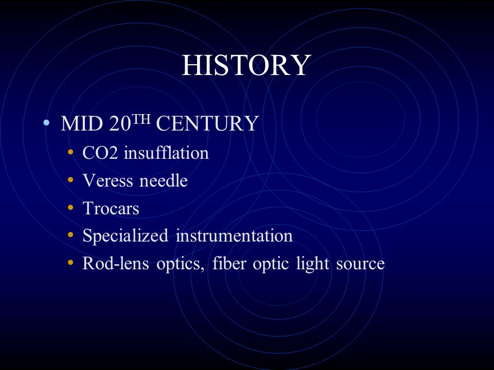 HISTORY A. R. Stone (1925), England Advantages of celioscopy Local anesthesia Short recovery period (1-2 days) Special instruments not needed Can be p