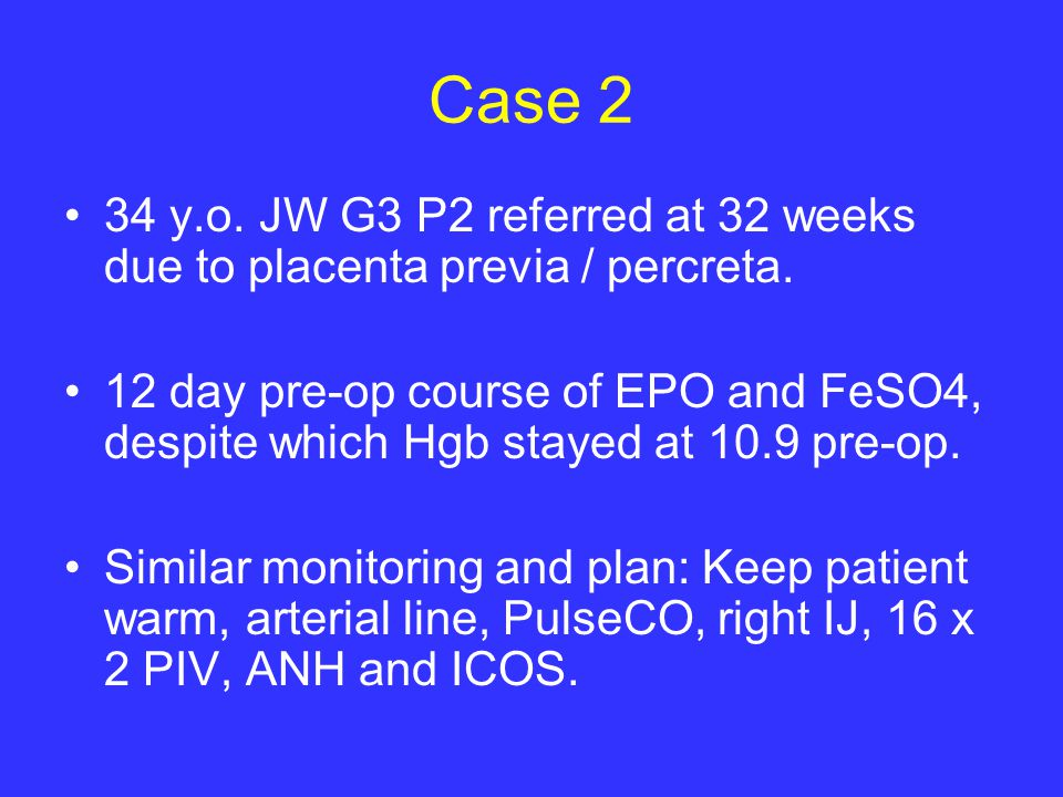 Case 2 34 y.o. JW G3 P2 referred at 32 weeks due to placenta previa / percreta.