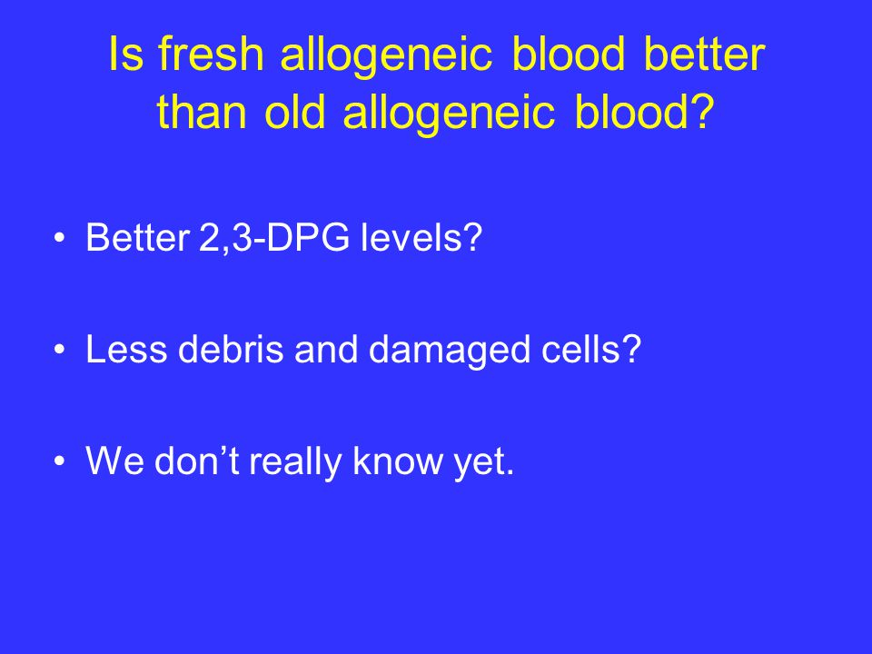 Is fresh allogeneic blood better than old allogeneic blood.