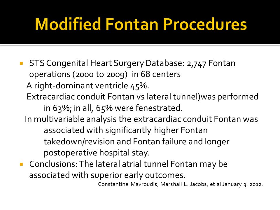  STS Congenital Heart Surgery Database: 2,747 Fontan operations (2000 to 2009) in 68 centers A right-dominant ventricle 45%. Extracardiac conduit Fon