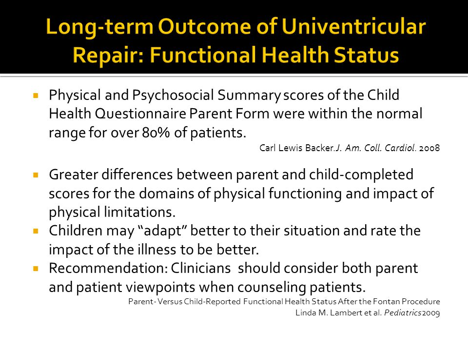  Physical and Psychosocial Summary scores of the Child Health Questionnaire Parent Form were within the normal range for over 80% of patients. Carl L