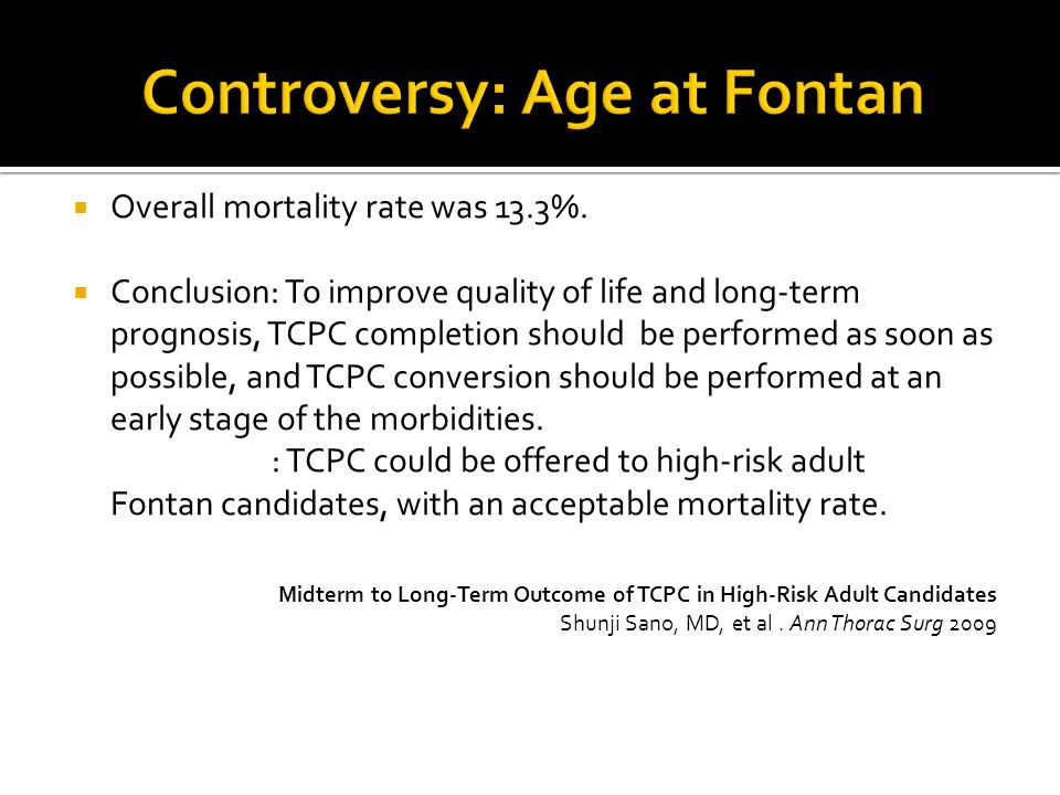  Overall mortality rate was 13.3%.  Conclusion: To improve quality of life and long-term prognosis, TCPC completion should be performed as soon as p