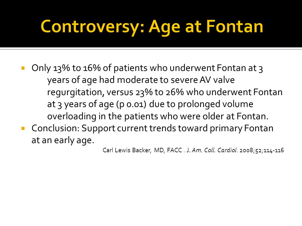  Only 13% to 16% of patients who underwent Fontan at 3 years of age had moderate to severe AV valve regurgitation, versus 23% to 26% who underwent Fo