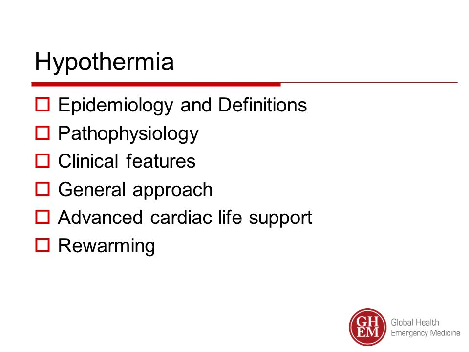 Hypothermia  Epidemiology and Definitions  Pathophysiology  Clinical features  General approach  Advanced cardiac life support  Rewarming