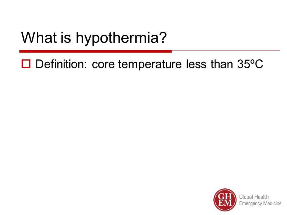 What is hypothermia  Definition: core temperature less than 35ºC