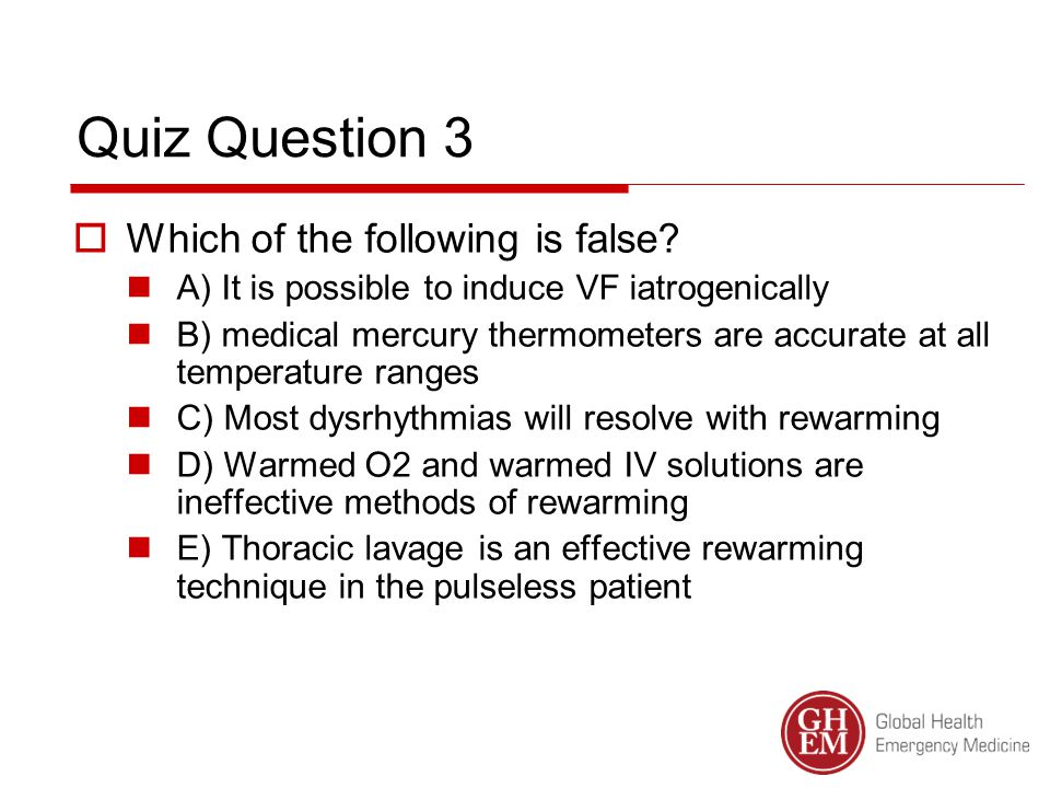 Quiz Question 3  Which of the following is false.