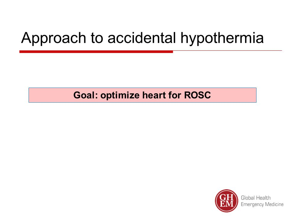 Approach to accidental hypothermia Cardiac arrest (usually VF or asystole) Signs of life Post-warming care Identify and treat underlying precipitants CPR Defibrillate if indicated Rewarming techniques
