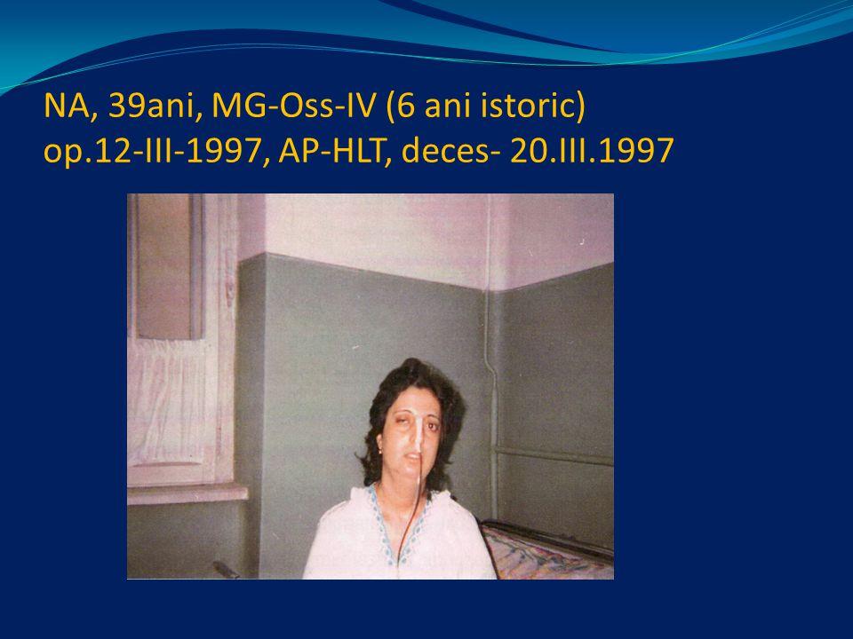 NA, 39ani, MG-Oss-IV (6 ani istoric) op.12-III-1997, AP-HLT, deces- 20.III.1997