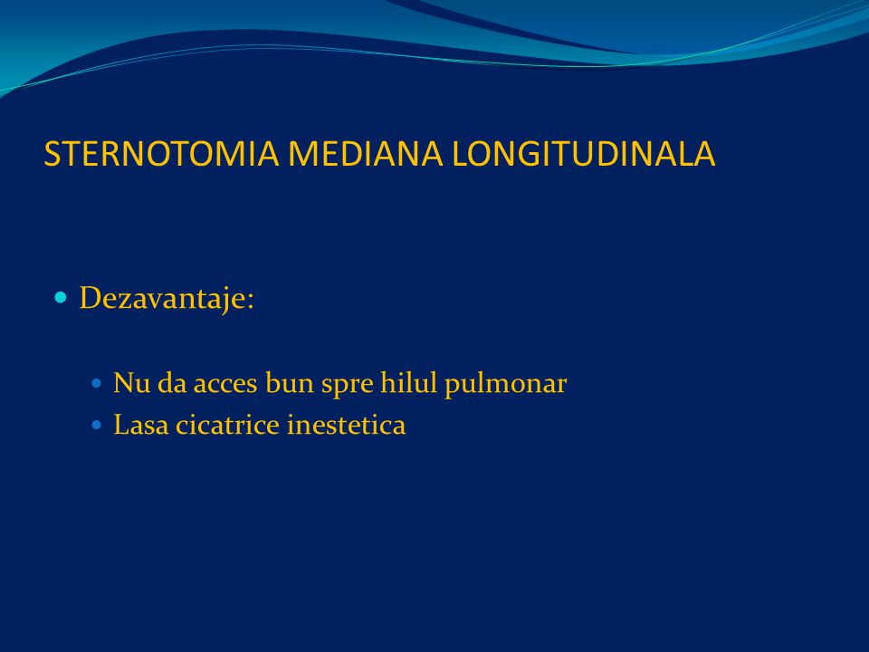 STERNOTOMIA MEDIANA LONGITUDINALA Dezavantaje: Nu da acces bun spre hilul pulmonar Lasa cicatrice inestetica