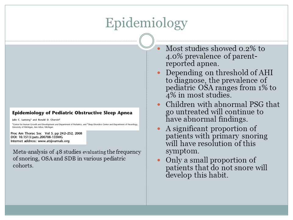 Epidemiology Most studies showed 0.2% to 4.0% prevalence of parent- reported apnea.