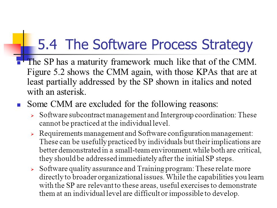 5.4The Software Process Strategy The SP has a maturity framework much like that of the CMM.