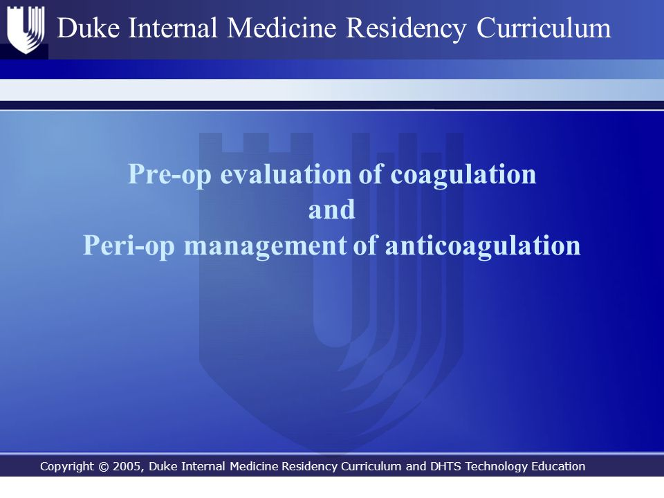 Copyright © 2005, Duke Internal Medicine Residency Curriculum and DHTS Technology Education Duke Internal Medicine Residency Curriculum Pre-op evaluat