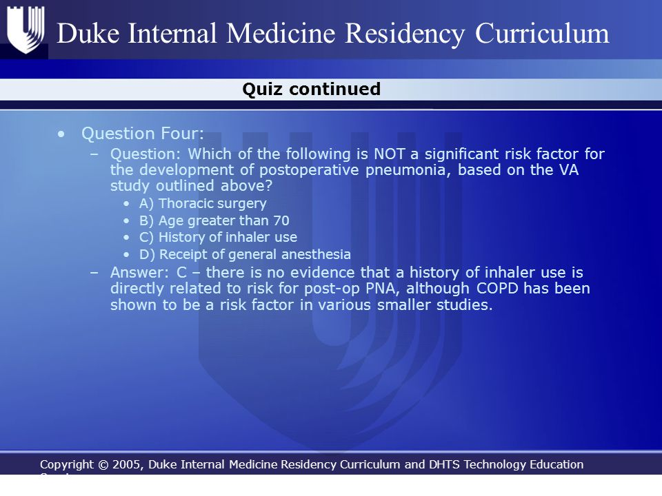 Copyright © 2005, Duke Internal Medicine Residency Curriculum and DHTS Technology Education Services Duke Internal Medicine Residency Curriculum Quiz