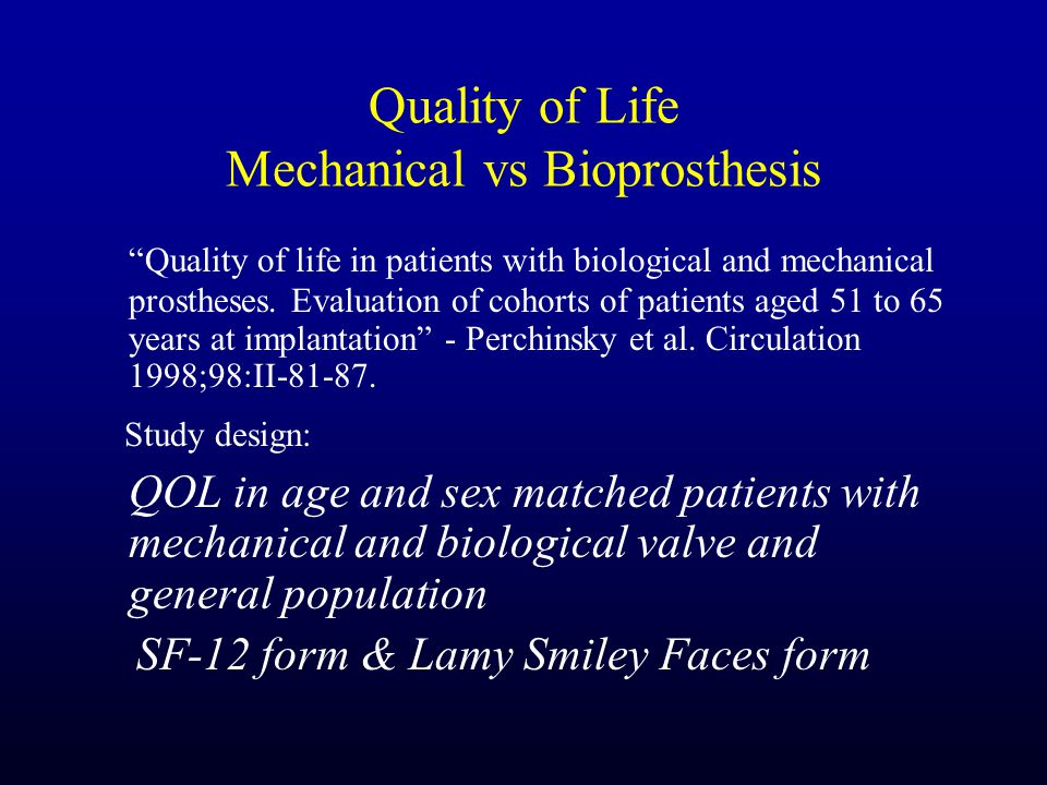 Quality of Life Mechanical vs Bioprosthesis Quality of life in patients with biological and mechanical prostheses.