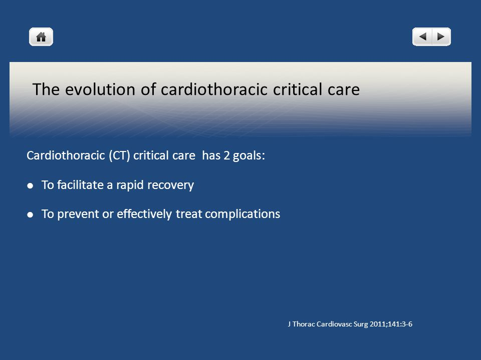 The evolution of cardiothoracic critical care Cardiothoracic (CT) critical care has 2 goals: To facilitate a rapid recovery To prevent or effectively treat complications J Thorac Cardiovasc Surg 2011;141:3-6