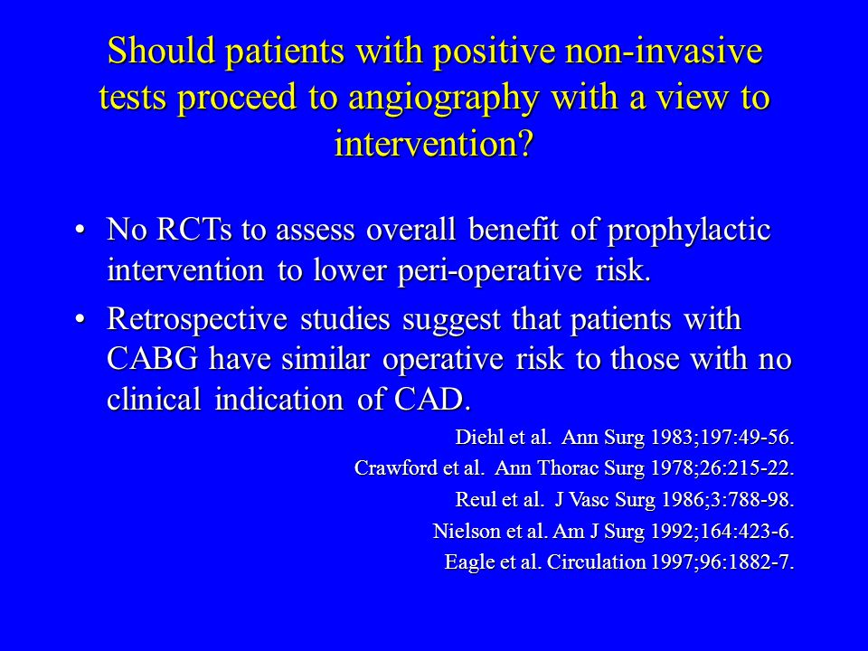Should patients with positive non-invasive tests proceed to angiography with a view to intervention.