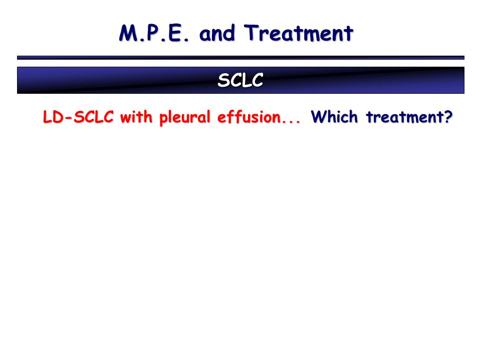 SCLC LD-SCLC with pleural effusion...Which treatment? LD-SCLC with pleural effusion... Which treatment?
