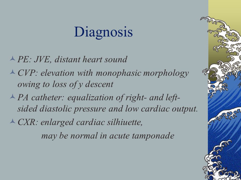 Diagnosis PE: JVE, distant heart sound CVP: elevation with monophasic morphology owing to loss of y descent PA catheter: equalization of right- and left- sided diastolic pressure and low cardiac output.