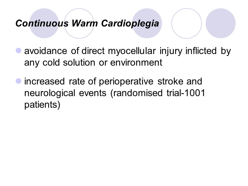 Continuous Warm Cardioplegia avoidance of direct myocellular injury inflicted by any cold solution or environment increased rate of perioperative stro