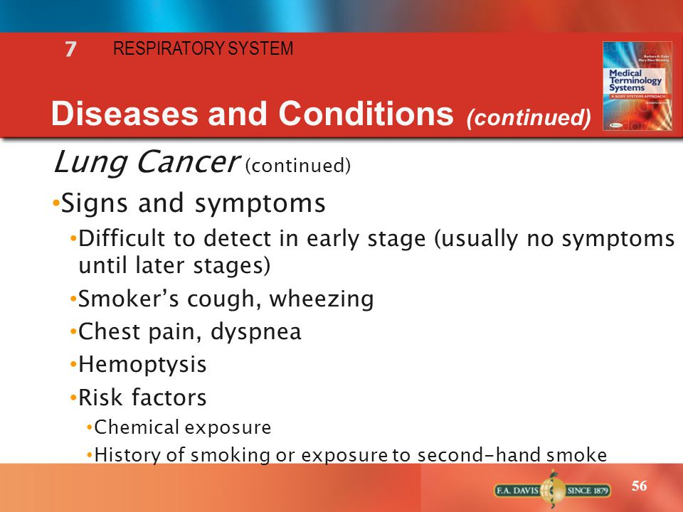 56 RESPIRATORY SYSTEM 7 Diseases and Conditions (continued) Lung Cancer (continued) Signs and symptoms Difficult to detect in early stage (usually no