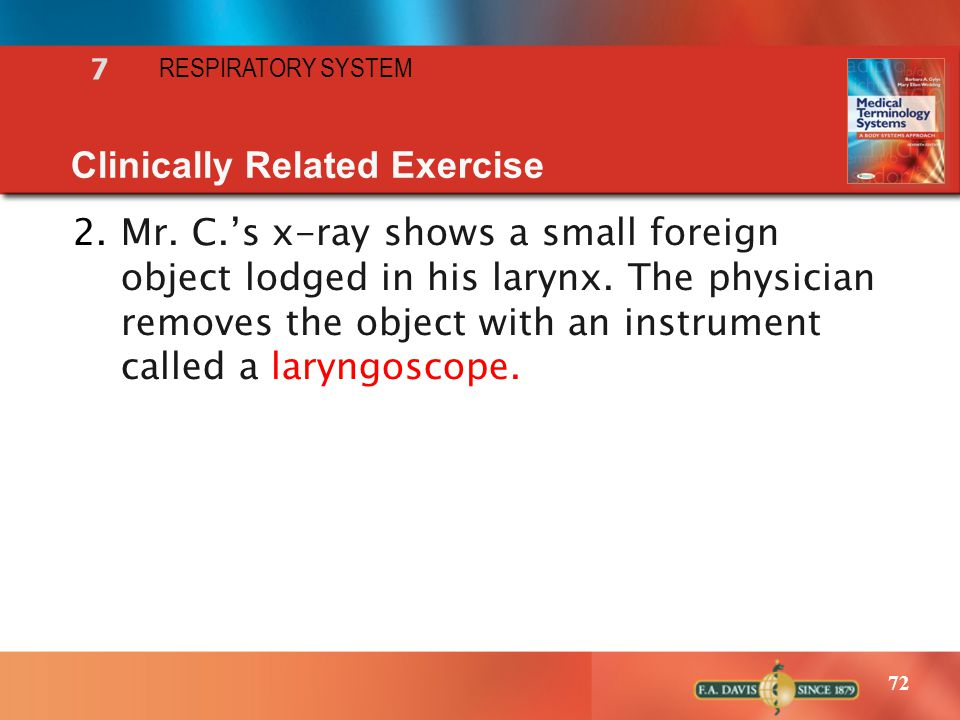 72 RESPIRATORY SYSTEM 7 Clinically Related Exercise 2.Mr. C.'s x-ray shows a small foreign object lodged in his larynx. The physician removes the obje